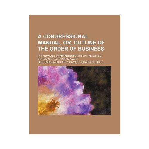 congressional manual; or, outline of the order of business